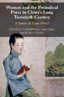Women and the Periodical Press in China's Long Twentieth Century: A Space of their Own? (Paperback)