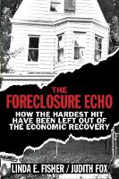 The Foreclosure Echo: How the Hardest Hit Have Been Left Out of the Economic Recovery (Hardback)