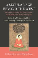 A Secular Age beyond the West: Religion, Law and the State in Asia, the Middle East and North Africa - Cambridge Studies in Social Theory, Religion and Politics (Hardback)