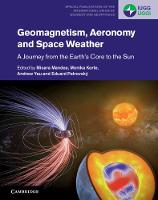 Special Publications of the International Union of Geodesy and Geophysics: Geomagnetism, Aeronomy and Space Weather: A Journey from the Earth's Core to the Sun Series Number 4 (Hardback)