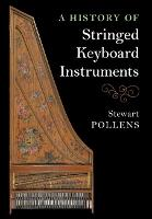 A History of Stringed Keyboard Instruments (Hardback)