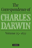 The Correspondence of Charles Darwin : Volume 25, 1877 - The Correspondence of Charles Darwin (Hardback)