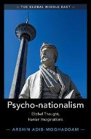 Psycho-nationalism: Global Thought, Iranian Imaginations - The Global Middle East (Hardback)