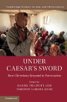 Law and Christianity: Under Caesar's Sword: How Christians Respond to Persecution (Hardback)