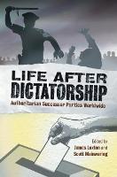 Life after Dictatorship: Authoritarian Successor Parties Worldwide (Hardback)