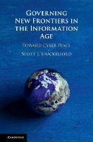 Governing New Frontiers in the Information Age: Toward Cyber Peace (Hardback)