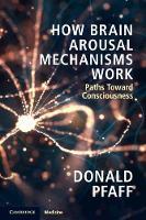 How Brain Arousal Mechanisms Work: Paths Toward Consciousness (Paperback)
