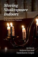 Moving Shakespeare Indoors: Performance and Repertoire in the Jacobean Playhouse (Paperback)