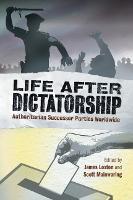Life after Dictatorship: Authoritarian Successor Parties Worldwide (Paperback)