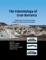 The Paleontology of Gran Barranca: Evolution and Environmental Change through the Middle Cenozoic of Patagonia (Paperback)