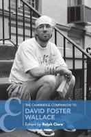 Cambridge Companions to Literature: The Cambridge Companion to David Foster Wallace