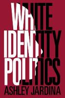 Cambridge Studies in Public Opinion and Political Psychology: White Identity Politics