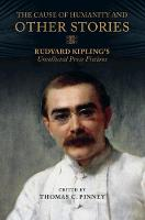 The Cause of Humanity and Other Stories: Rudyard Kipling's Uncollected Prose Fictions (Hardback)
