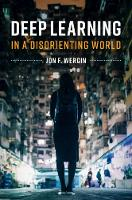 Deep Learning in a Disorienting World (Hardback)