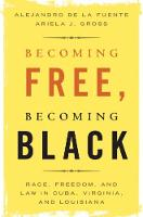 Becoming Free, Becoming Black: Race, Freedom, and Law in Cuba, Virginia, and Louisiana - Studies in Legal History (Hardback)