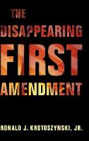 The Disappearing First Amendment (Hardback)
