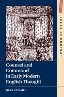Counsel and Command in Early Modern English Thought - Ideas in Context (Hardback)