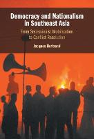 Democracy and Nationalism in Southeast Asia: From Secessionist Mobilization to Conflict Resolution (Hardback)