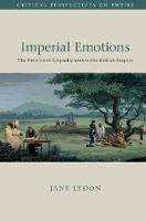 Imperial Emotions: The Politics of Empathy across the British Empire - Critical Perspectives on Empire (Hardback)