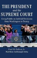 The President and the Supreme Court: Going Public on Judicial Decisions from Washington to Trump (Hardback)