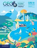 Global Environment Outlook - GEO-6: Healthy Planet, Healthy People