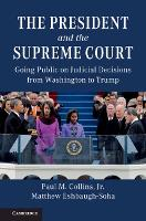 The President and the Supreme Court: Going Public on Judicial Decisions from Washington to Trump (Paperback)