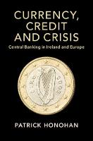 Studies in Macroeconomic History: Currency, Credit and Crisis: Central Banking in Ireland and Europe