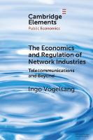 The Economics and Regulation of Network Industries: Telecommunications and Beyond - Elements in Public Economics (Paperback)