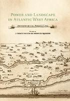 Power and Landscape in Atlantic West Africa: Archaeological Perspectives (Paperback)