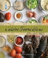 Le Cordon Bleu Cuisine Foundations: Classic Recipes (Paperback)