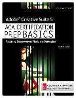 Adobe Creative Suite 5 ACA Certification Preparation: Featuring Dreamweaver, Flash and Photoshop (Paperback)