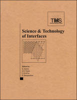 Science and Technology of Interfaces: International Symposium in Honor of Dr. Bhakta Rath (Hardback)