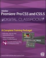 Premiere Pro CS5 and CS5.5 Digital Classroom: (Book and Video Training) - Digital Classroom (Paperback)