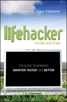 Lifehacker: The Guide to Working Smarter, Faster, and Better (Paperback)
