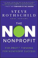 The Non Nonprofit: For-Profit Thinking for Nonprofit Success (Hardback)