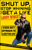 Shut Up, Stop Whining, and Get a Life: A Kick-Butt Approach to a Better Life (Paperback)