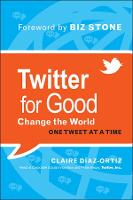 Twitter for Good: Change the World One Tweet at a Time (Hardback)