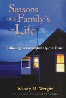 Seasons of a Family's Life: Cultivating the Contemplative Spirit at Home - J-B Families and Faith Series (Paperback)