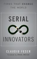 Serial Innovators: Firms That Change the World (Hardback)