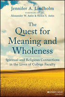 The Quest for Meaning and Wholeness: Spiritual and Religious Connections in the Lives of College Faculty (Hardback)