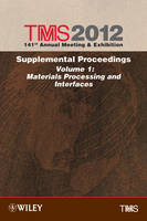 TMS 2012 141st Annual Meeting and Exhibition: Supplemental Proceedings Materials Processing and Interfaces (Hardback)