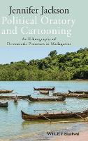 Political Oratory and Cartooning: An Ethnography of Democratic Process in Madagascar - New Directions in Ethnography (Hardback)