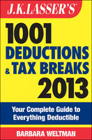 J. K. Lasser's 1001 Deductions and Tax Breaks 2013: Your Complete Guide to Everything Deductible - J. K. Lasser (Paperback)