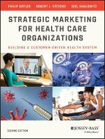 Strategic Marketing For Health Care Organizations: Building A Customer-Driven Health System (Paperback)