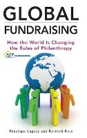 Global Fundraising: How the World is Changing the Rules of Philanthropy - The AFP/Wiley Fund Development Series (Hardback)