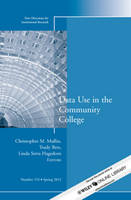 Data Use in the Community College: New Directions for Institutional Research - J-B IR Single Issue Institutional Research 153 (Paperback)