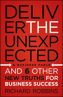 Deliver the Unexpected: and Six Other New Truths for Business Success (Hardback)