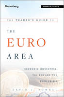 The Trader's Guide to the Euro Area: Economic Indicators, the ECB and the Euro Crisis - Bloomberg Financial (Hardback)