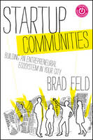 Startup Communities: Building an Entrepreneurial Ecosystem in Your City (Hardback)