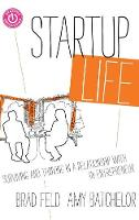 Startup Life: Surviving and Thriving in a Relationship with an Entrepreneur - Techstars (Hardback)